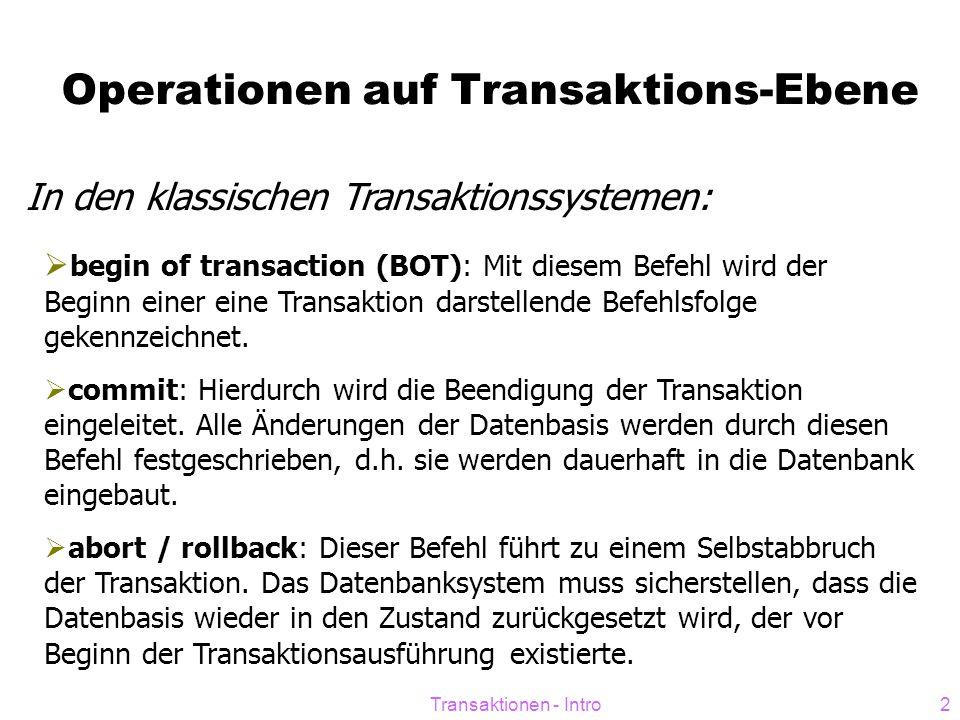Transaktionen - Intro2 Operationen auf Transaktions-Ebene  begin of transaction (BOT): Mit diesem Befehl wird der Beginn einer eine Transaktion darst