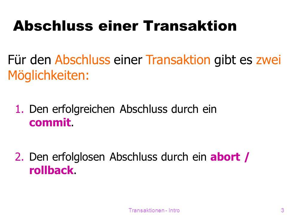 Transaktionen - Intro3 Abschluss einer Transaktion Für den Abschluss einer Transaktion gibt es zwei Möglichkeiten: 1.Den erfolgreichen Abschluss durch