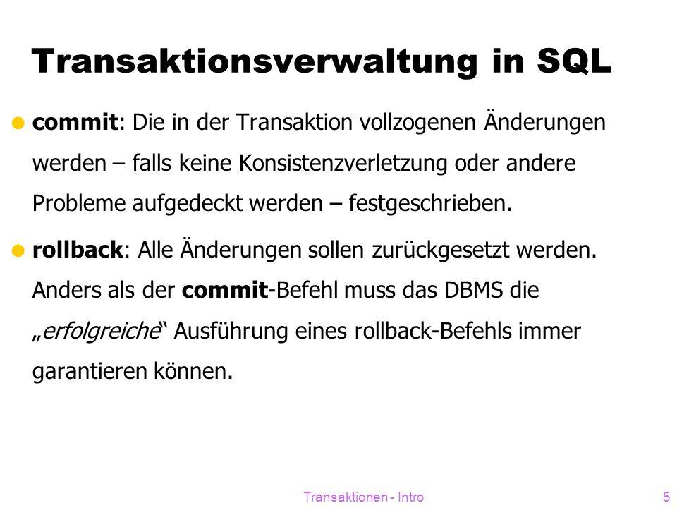 Transaktionen - Intro5 Transaktionsverwaltung in SQL  commit: Die in der Transaktion vollzogenen Änderungen werden – falls keine Konsistenzverletzung oder andere Probleme aufgedeckt werden – festgeschrieben.