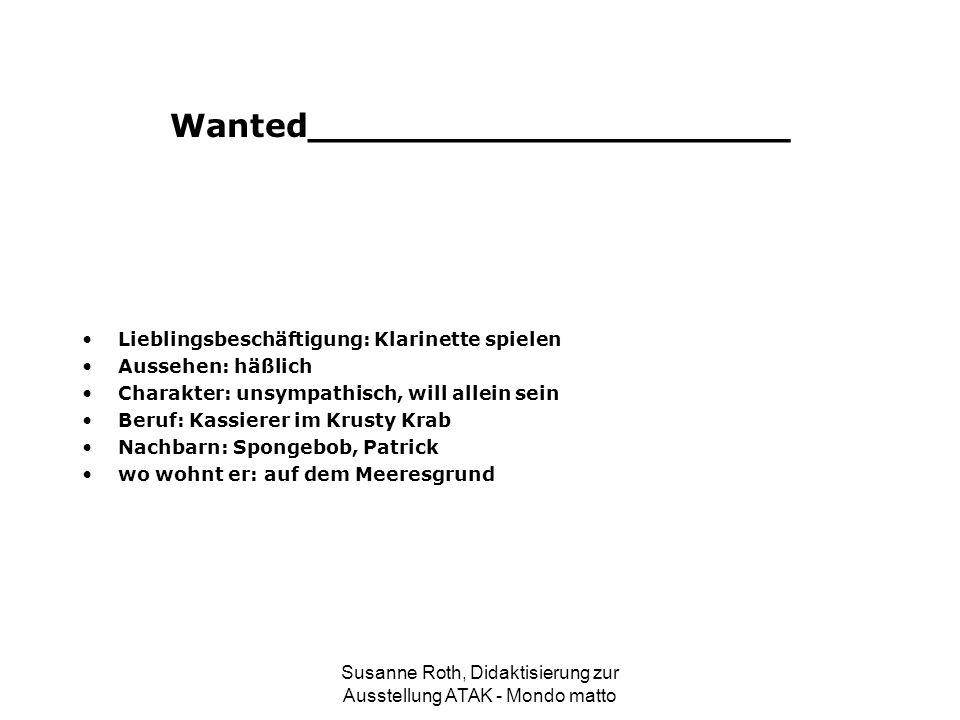 Wanted_____________________ Lieblingsbeschäftigung: Klarinette spielen Aussehen: häßlich Charakter: unsympathisch, will allein sein Beruf: Kassierer i