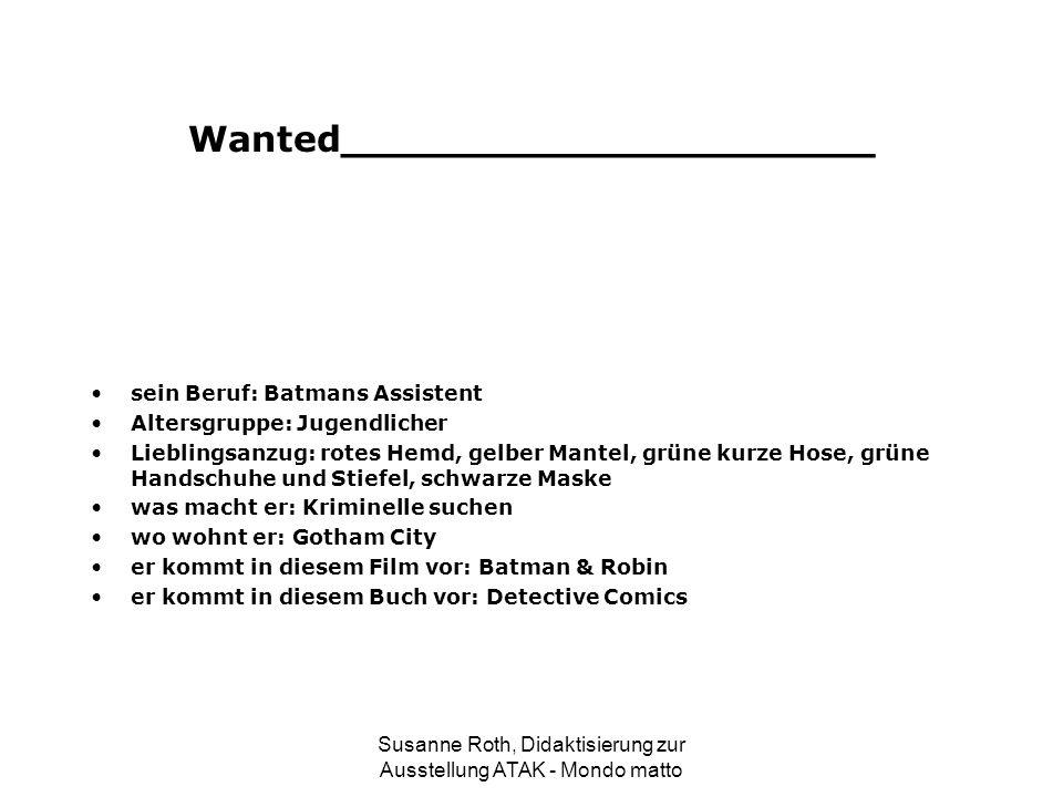 Wanted_____________________ sein Beruf: Batmans Assistent Altersgruppe: Jugendlicher Lieblingsanzug: rotes Hemd, gelber Mantel, grüne kurze Hose, grün