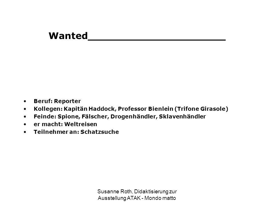 Wanted_____________________ Beruf: Reporter Kollegen: Kapitän Haddock, Professor Bienlein (Trifone Girasole) Feinde: Spione, Fälscher, Drogenhändler,