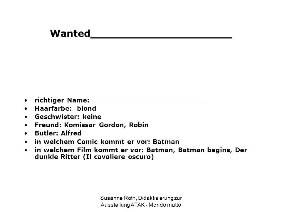Wanted_____________________ richtiger Name: __________________________ Haarfarbe: blond Geschwister: keine Freund: Komissar Gordon, Robin Butler: Alfr