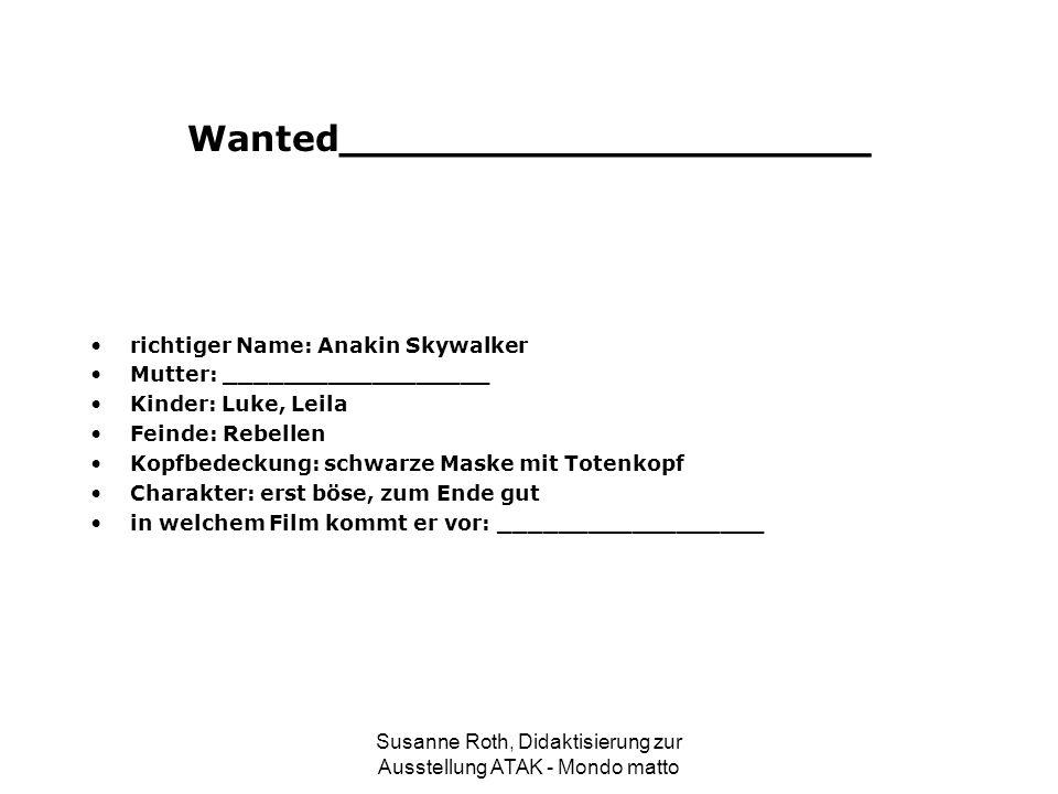 Wanted_____________________ richtiger Name: Anakin Skywalker Mutter: __________________ Kinder: Luke, Leila Feinde: Rebellen Kopfbedeckung: schwarze M