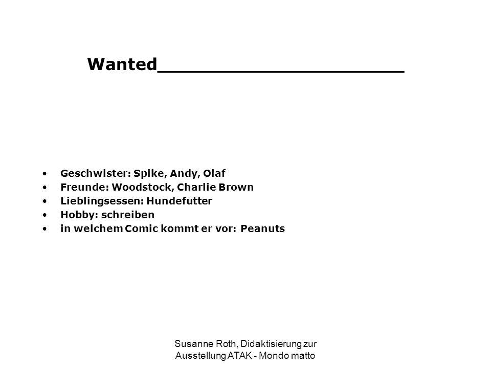 Wanted_____________________ Geschwister: Spike, Andy, Olaf Freunde: Woodstock, Charlie Brown Lieblingsessen: Hundefutter Hobby: schreiben in welchem C