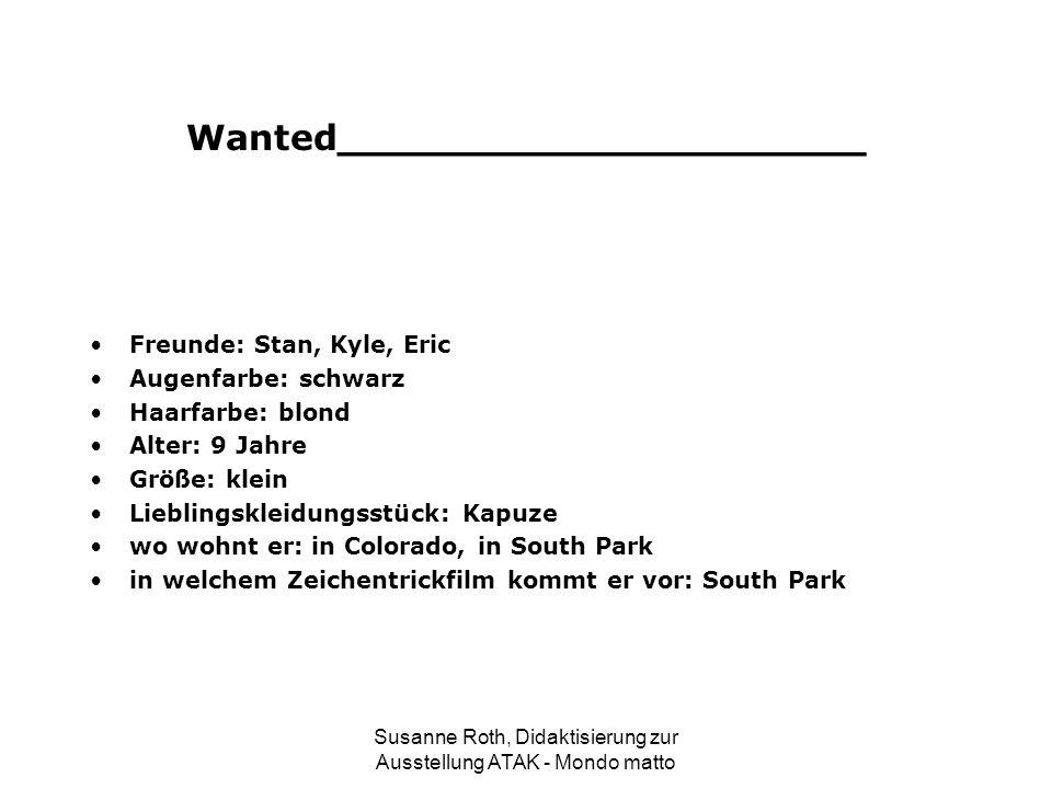 Wanted_____________________ Freunde: Stan, Kyle, Eric Augenfarbe: schwarz Haarfarbe: blond Alter: 9 Jahre Größe: klein Lieblingskleidungsstück: Kapuze