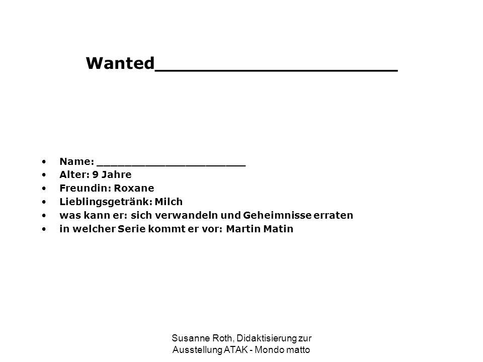 Wanted_____________________ Name: ______________________ Alter: 9 Jahre Freundin: Roxane Lieblingsgetränk: Milch was kann er: sich verwandeln und Gehe