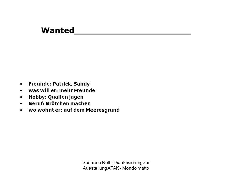 Wanted_____________________ Freunde: Patrick, Sandy was will er: mehr Freunde Hobby: Quallen jagen Beruf: Brötchen machen wo wohnt er: auf dem Meeresg