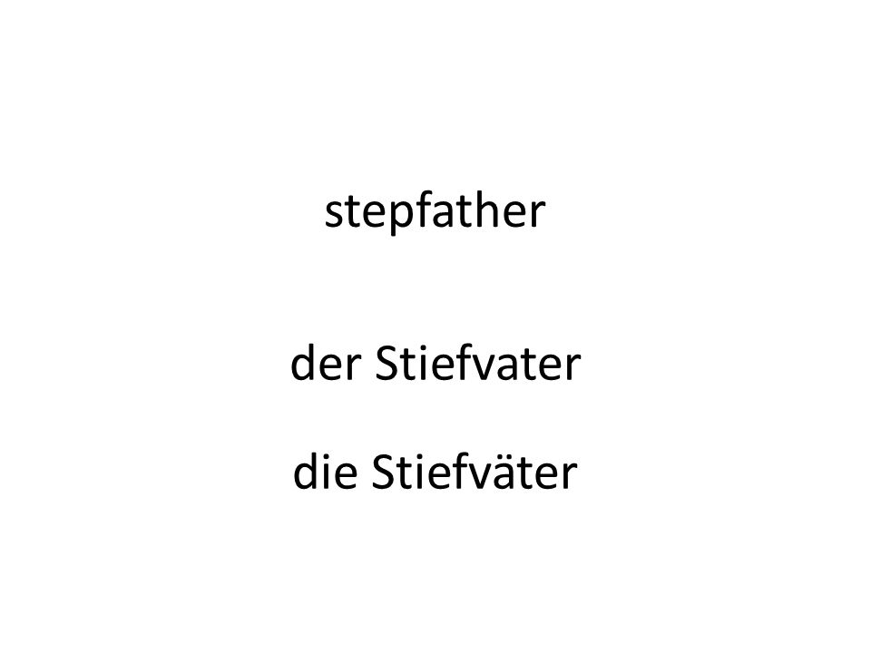 stepfather der Stiefvater die Stiefväter