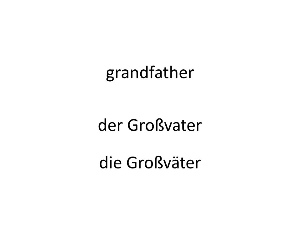 grandfather der Großvater die Großväter