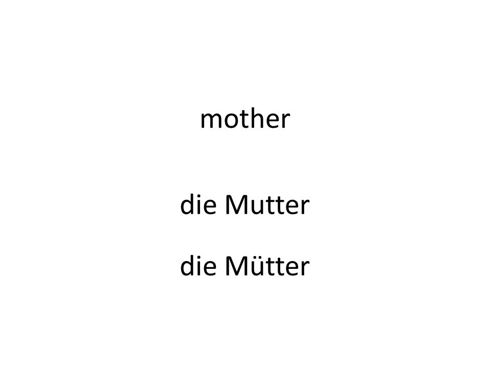 mother die Mutter die Mütter