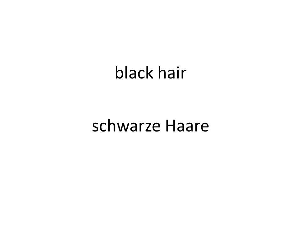 black hair schwarze Haare