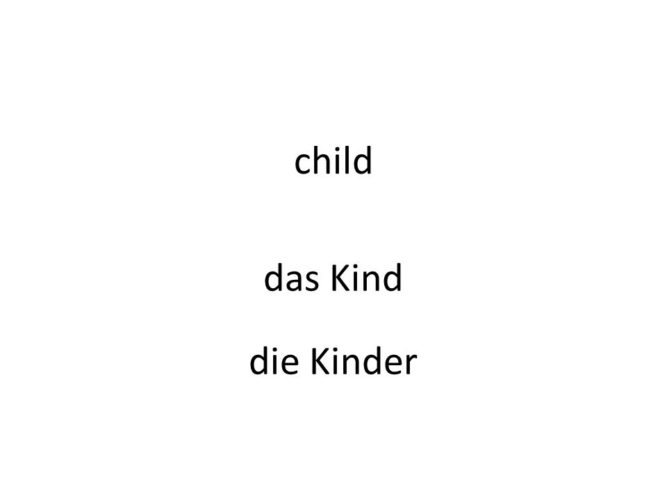 child das Kind die Kinder