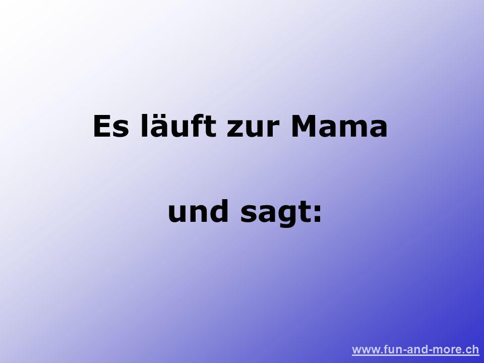 www.fun-and-more.ch Es läuft zur Mama und sagt: