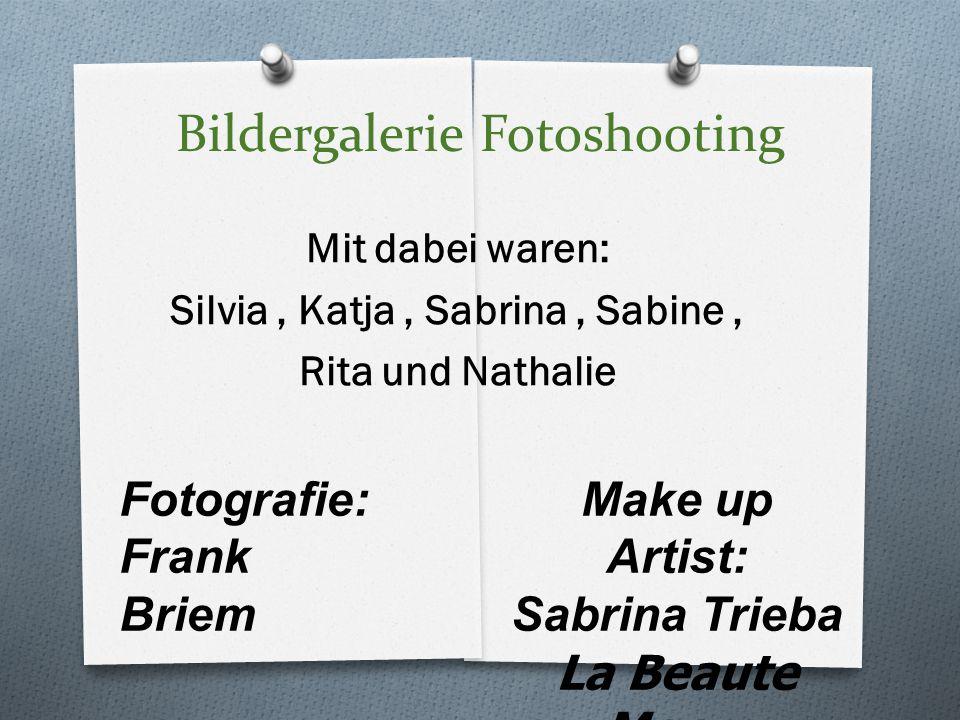 Bildergalerie Fotoshooting Mit dabei waren: Silvia, Katja, Sabrina, Sabine, Rita und Nathalie Fotografie: Frank Briem Make up Artist: Sabrina Trieba L