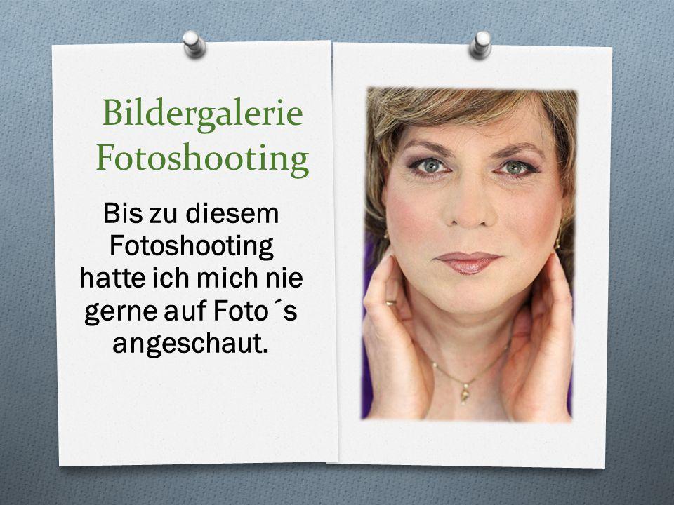 Bildergalerie Fotoshooting Bis zu diesem Fotoshooting hatte ich mich nie gerne auf Foto´s angeschaut.