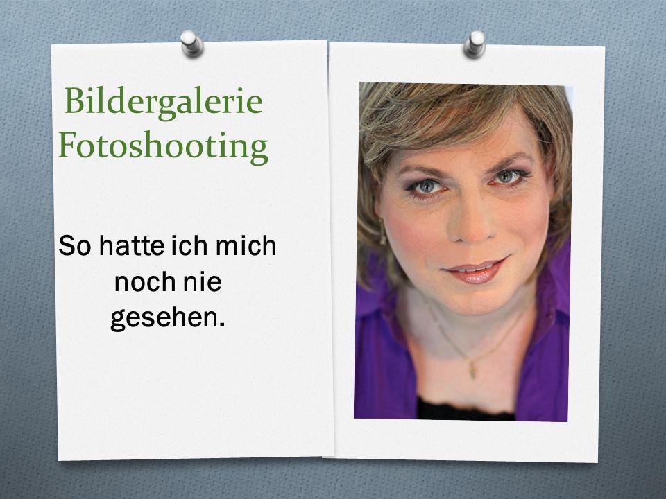 Bildergalerie Fotoshooting So hatte ich mich noch nie gesehen.