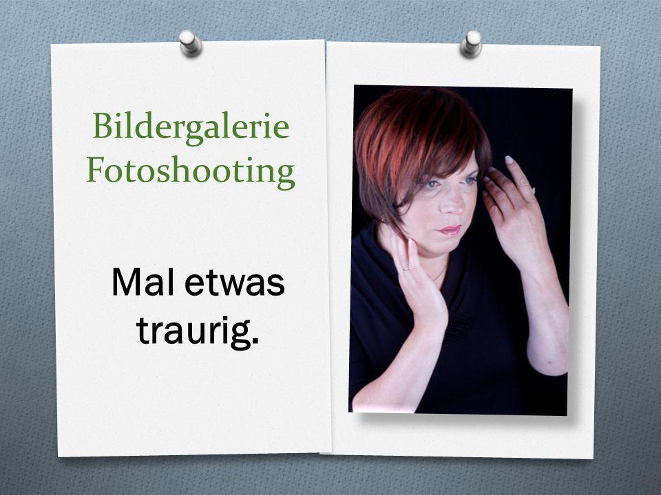 Bildergalerie Fotoshooting Mal etwas traurig.