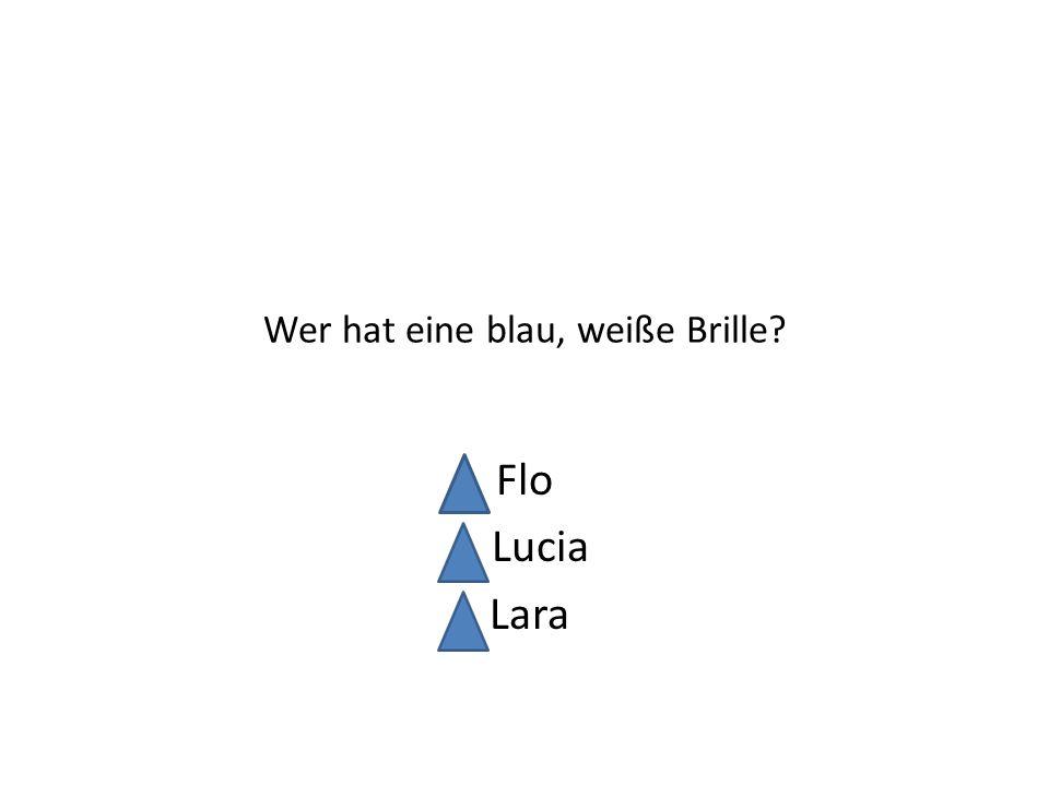 Wer hat eine blau, weiße Brille? Flo Lucia Lara