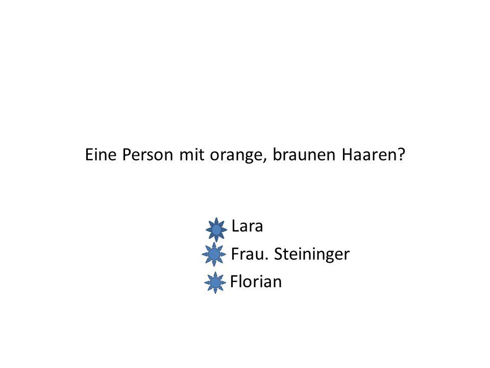 Eine Person mit orange, braunen Haaren? Lara Frau. Steininger Florian