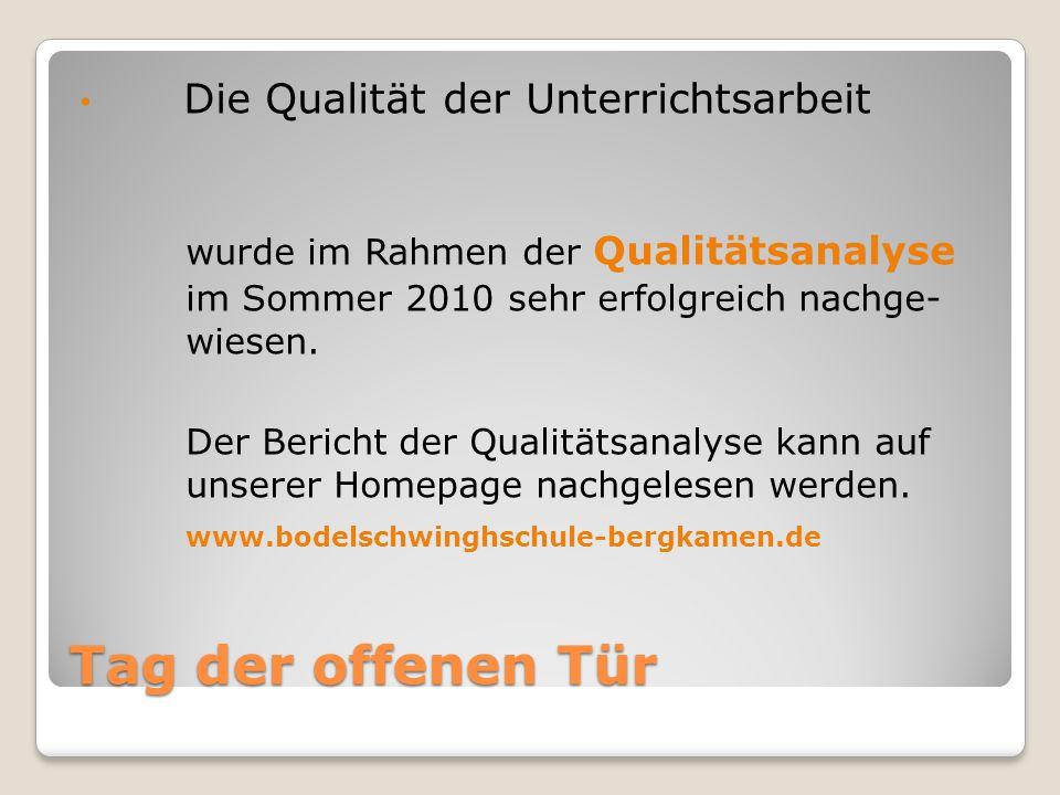 Tag der offenen Tür Die Qualität der Unterrichtsarbeit wurde im Rahmen der Qualitätsanalyse im Sommer 2010 sehr erfolgreich nachge- wiesen.