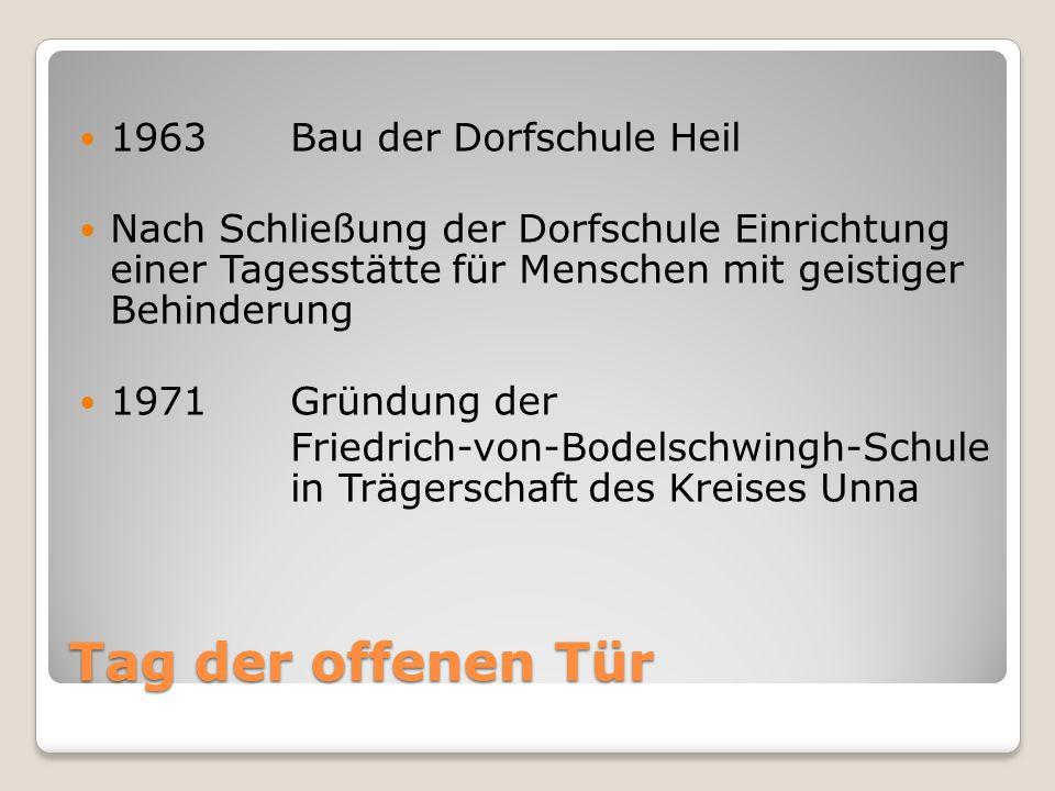 Tag der offenen Tür 1963 Bau der Dorfschule Heil Nach Schließung der Dorfschule Einrichtung einer Tagesstätte für Menschen mit geistiger Behinderung 1971 Gründung der Friedrich-von-Bodelschwingh-Schule in Trägerschaft des Kreises Unna