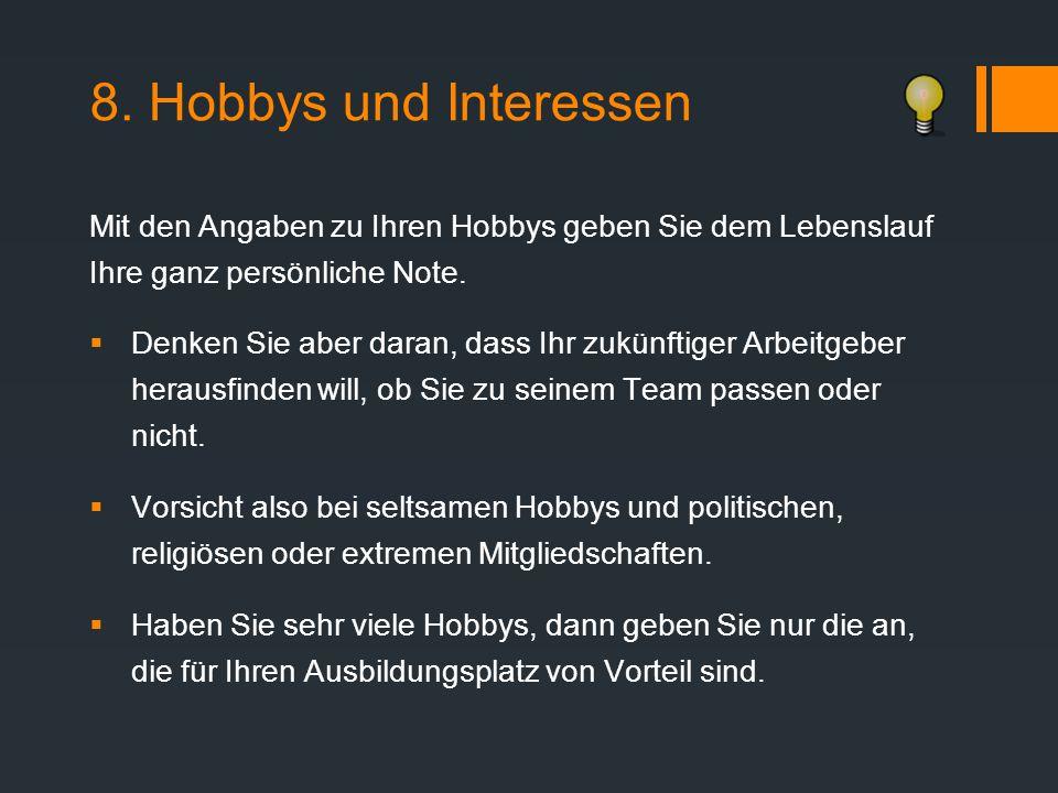 8. Hobbys und Interessen Mit den Angaben zu Ihren Hobbys geben Sie dem Lebenslauf Ihre ganz persönliche Note.  Denken Sie aber daran, dass Ihr zukünf
