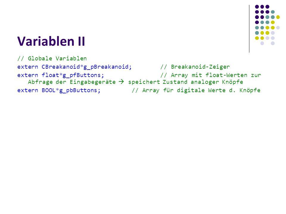 Variablen II // Globale Variablen extern CBreakanoid*g_pBreakanoid;// Breakanoid-Zeiger extern float*g_pfButtons;// Array mit float-Werten zur Abfrage der Eingabegeräte  speichert Zustand analoger Knöpfe extern BOOL*g_pbButtons;// Array für digitale Werte d.