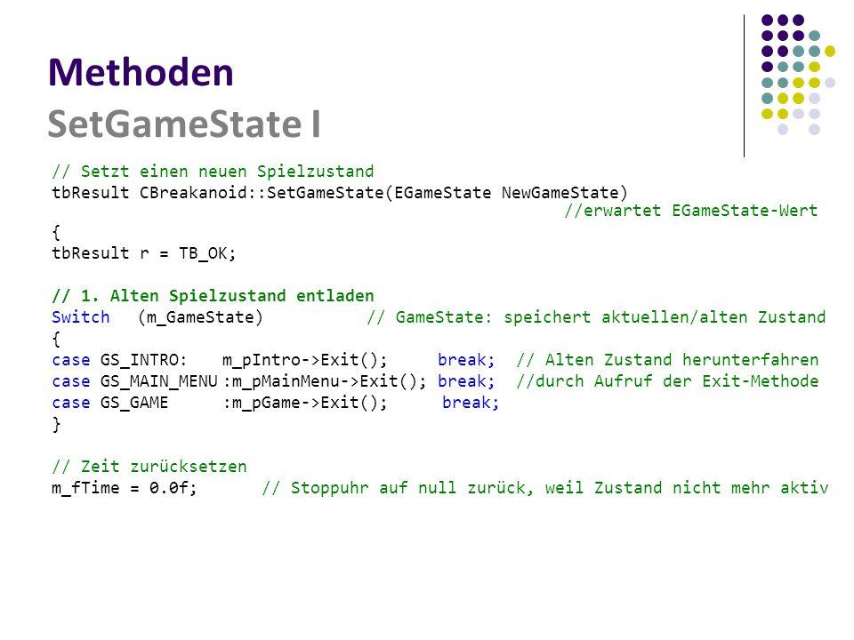 Methoden SetGameState I // Setzt einen neuen Spielzustand tbResult CBreakanoid::SetGameState(EGameState NewGameState) //erwartet EGameState-Wert { tbResult r = TB_OK; // 1.