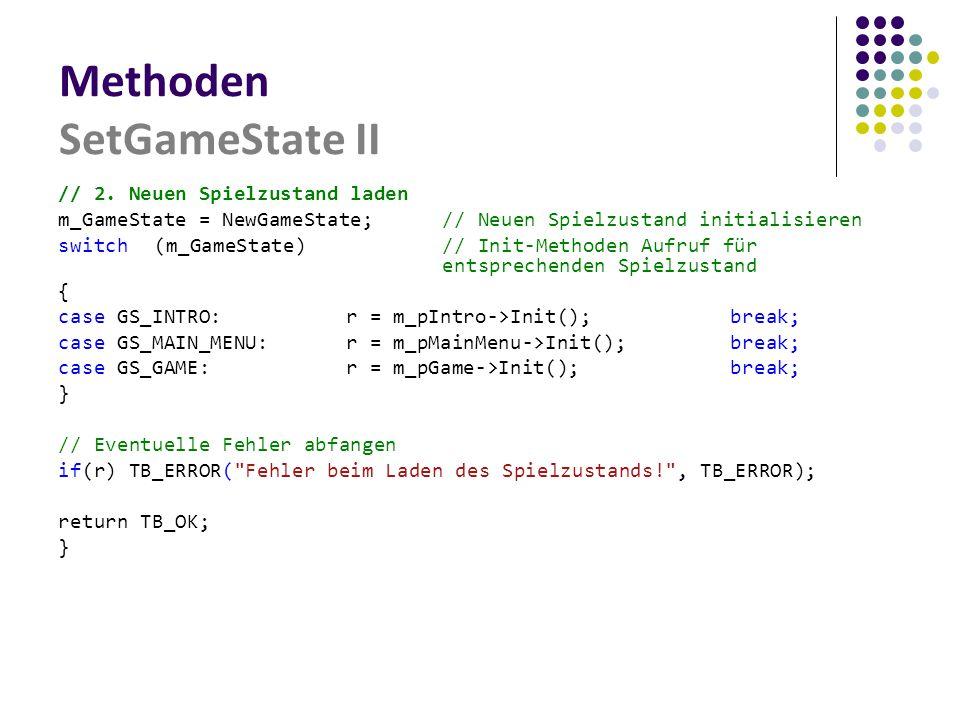 Methoden SetGameState II // 2. Neuen Spielzustand laden m_GameState = NewGameState;// Neuen Spielzustand initialisieren switch(m_GameState)// Init-Met