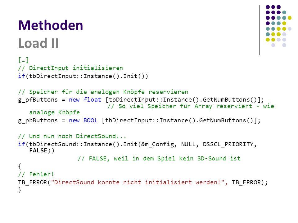 Methoden Load II […] // DirectInput initialisieren if(tbDirectInput::Instance().Init()) // Speicher für die analogen Knöpfe reservieren g_pfButtons = new float [tbDirectInput::Instance().GetNumButtons()]; // So viel Speicher für Array reserviert - wie analoge Knöpfe g_pbButtons = new BOOL [tbDirectInput::Instance().GetNumButtons()]; // Und nun noch DirectSound...