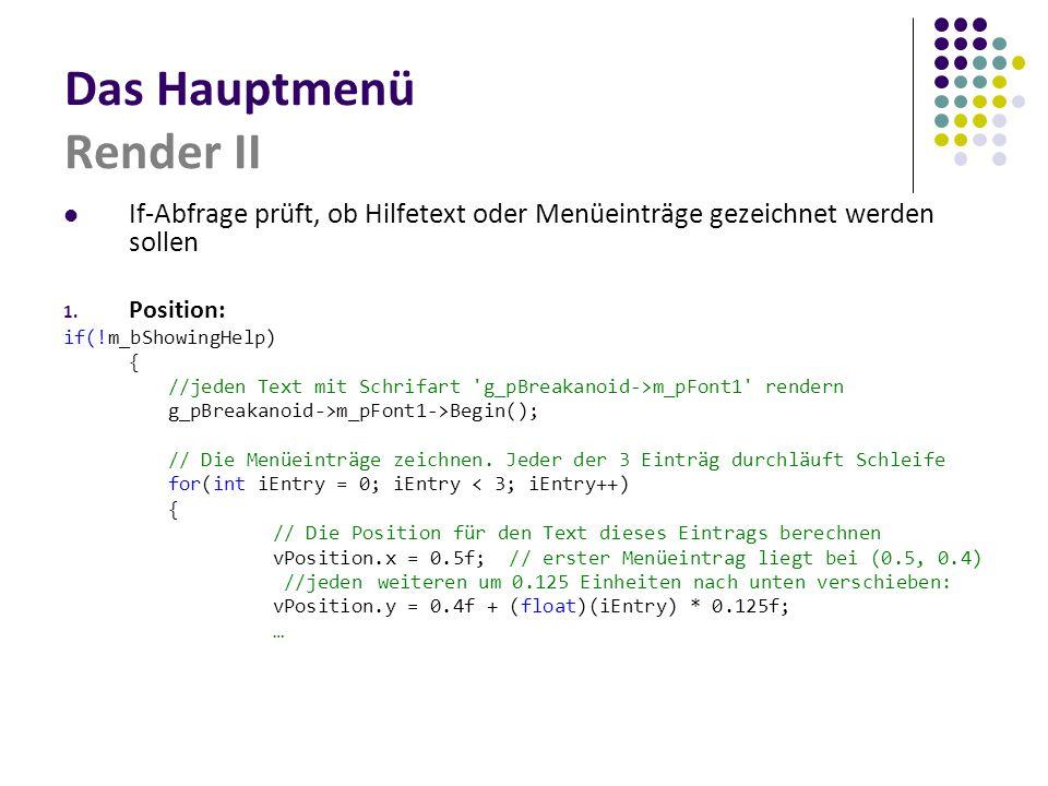 Das Hauptmenü Render II If-Abfrage prüft, ob Hilfetext oder Menüeinträge gezeichnet werden sollen 1. Position: if(!m_bShowingHelp) { //jeden Text mit
