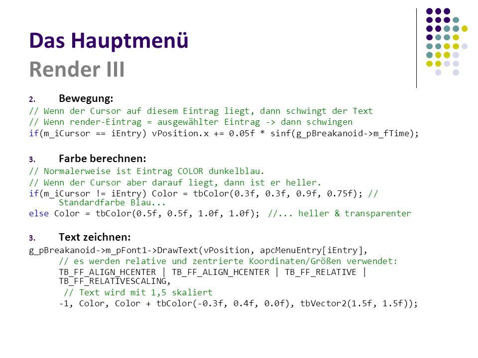 Das Hauptmenü Render III 2. Bewegung: // Wenn der Cursor auf diesem Eintrag liegt, dann schwingt der Text // Wenn render-Eintrag = ausgewählter Eintra