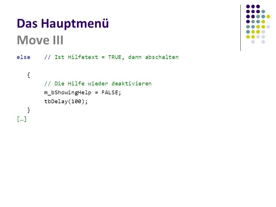 Das Hauptmenü Move III else// Ist Hilfetext = TRUE, dann abschalten { // Die Hilfe wieder deaktivieren m_bShowingHelp = FALSE; tbDelay(100); } […]