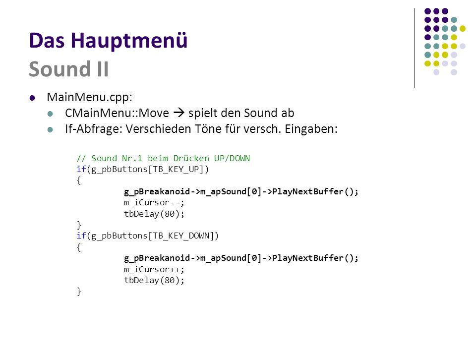 Das Hauptmenü Sound II MainMenu.cpp: CMainMenu::Move  spielt den Sound ab If-Abfrage: Verschieden Töne für versch. Eingaben: // Sound Nr.1 beim Drück