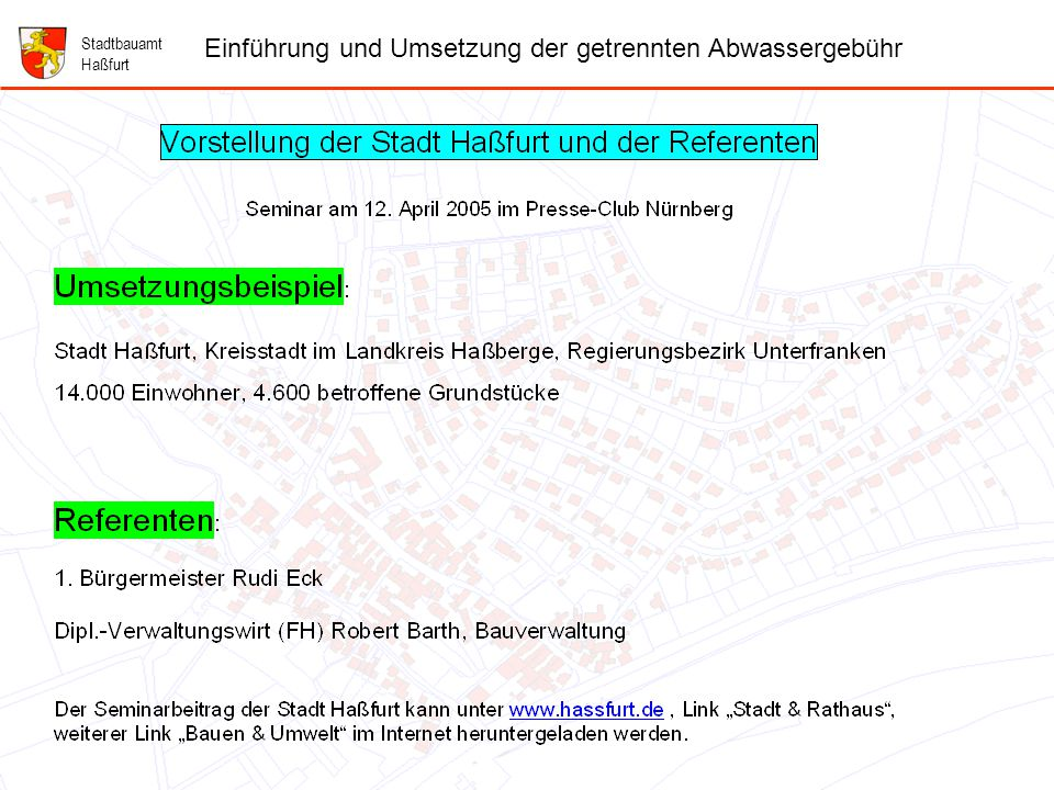 1 Folie 1: Vorstellung der Stadt Haßfurt und der Referenten Stadtbauamt Haßfurt Einführung und Umsetzung der getrennten Abwassergebühr