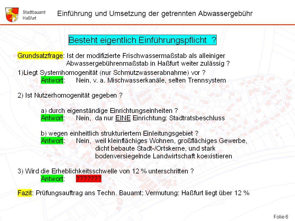 17 Folie 17: Verzeichnis der Ansprechpartner für Kontakte Stadtbauamt Haßfurt Einführung und Umsetzung der getrennten Abwassergebühr Folie 17