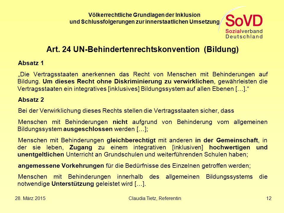 28. März 2015Claudia Tietz, Referentin 12 Völkerrechtliche Grundlagen der Inklusion und Schlussfolgerungen zur innerstaatlichen Umsetzung Art. 24 UN-B