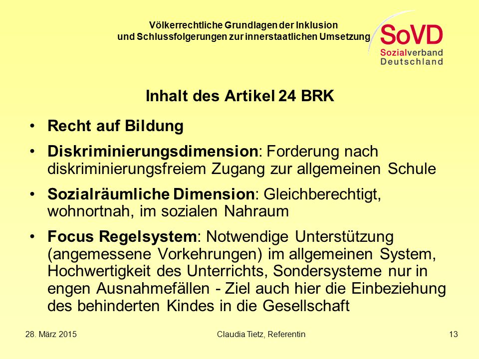 28. März 2015Claudia Tietz, Referentin 13 Völkerrechtliche Grundlagen der Inklusion und Schlussfolgerungen zur innerstaatlichen Umsetzung Inhalt des A