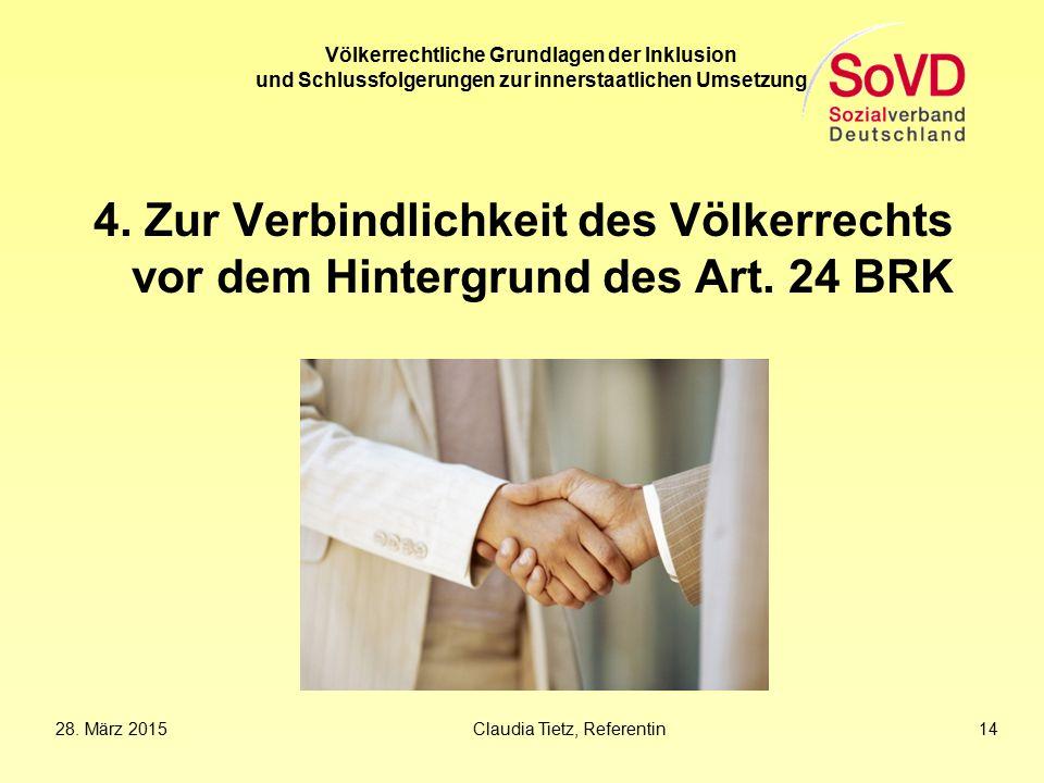 28. März 2015Claudia Tietz, Referentin 14 Völkerrechtliche Grundlagen der Inklusion und Schlussfolgerungen zur innerstaatlichen Umsetzung 4. Zur Verbi