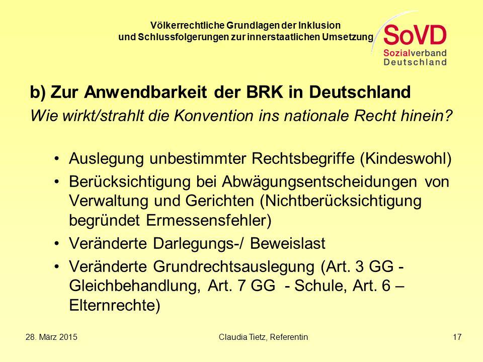 28. März 2015Claudia Tietz, Referentin 17 Völkerrechtliche Grundlagen der Inklusion und Schlussfolgerungen zur innerstaatlichen Umsetzung b) Zur Anwen