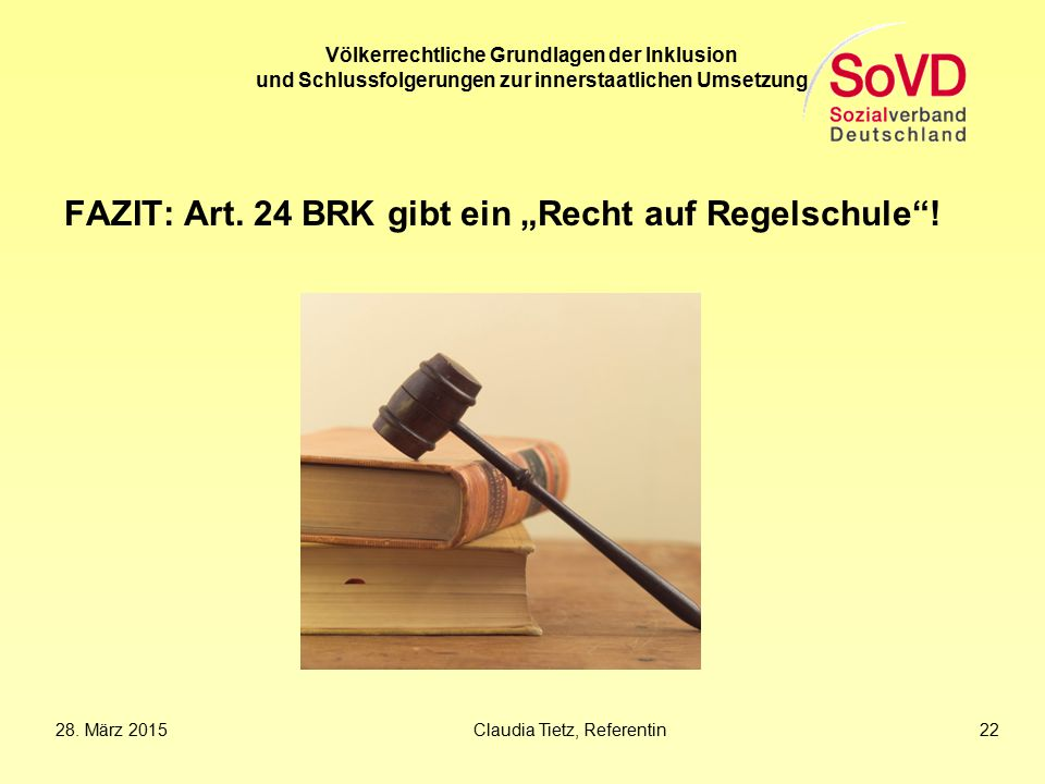 """Völkerrechtliche Grundlagen der Inklusion und Schlussfolgerungen zur innerstaatlichen Umsetzung FAZIT: Art. 24 BRK gibt ein """"Recht auf Regelschule""""! 2"""