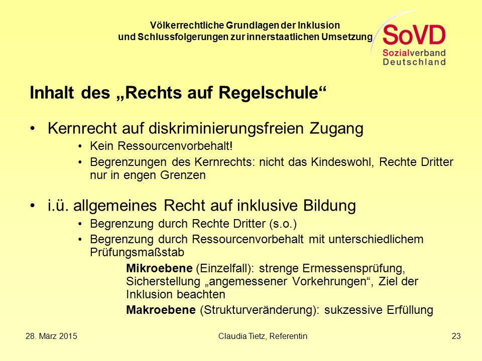 """28. März 2015Claudia Tietz, Referentin 23 Völkerrechtliche Grundlagen der Inklusion und Schlussfolgerungen zur innerstaatlichen Umsetzung Inhalt des """""""