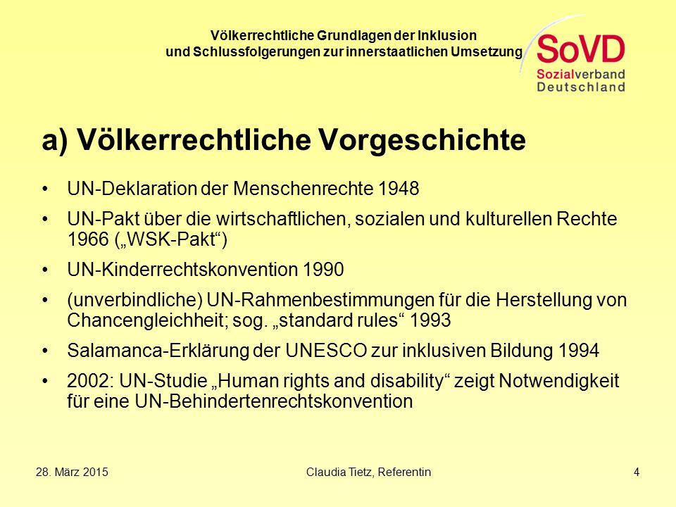28. März 2015Claudia Tietz, Referentin 4 Völkerrechtliche Grundlagen der Inklusion und Schlussfolgerungen zur innerstaatlichen Umsetzung a) Völkerrech