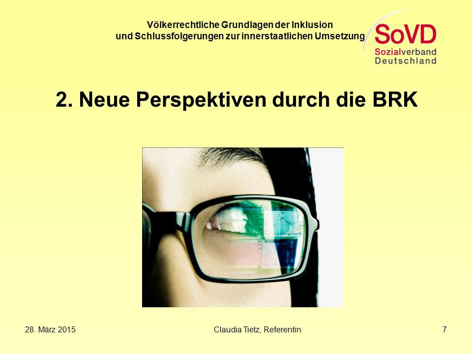 28. März 2015Claudia Tietz, Referentin 7 Völkerrechtliche Grundlagen der Inklusion und Schlussfolgerungen zur innerstaatlichen Umsetzung 2. Neue Persp
