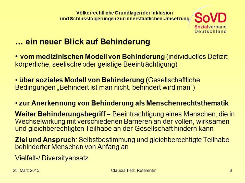 28. März 2015Claudia Tietz, Referentin 8 Völkerrechtliche Grundlagen der Inklusion und Schlussfolgerungen zur innerstaatlichen Umsetzung … ein neuer B