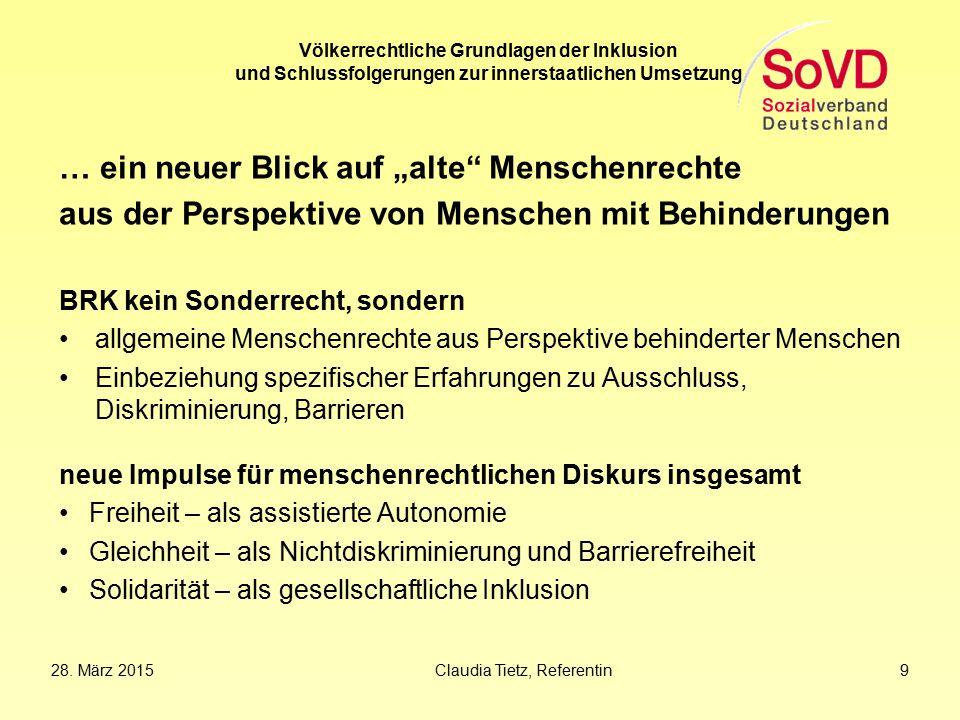 28. März 2015Claudia Tietz, Referentin 9 Völkerrechtliche Grundlagen der Inklusion und Schlussfolgerungen zur innerstaatlichen Umsetzung … ein neuer B