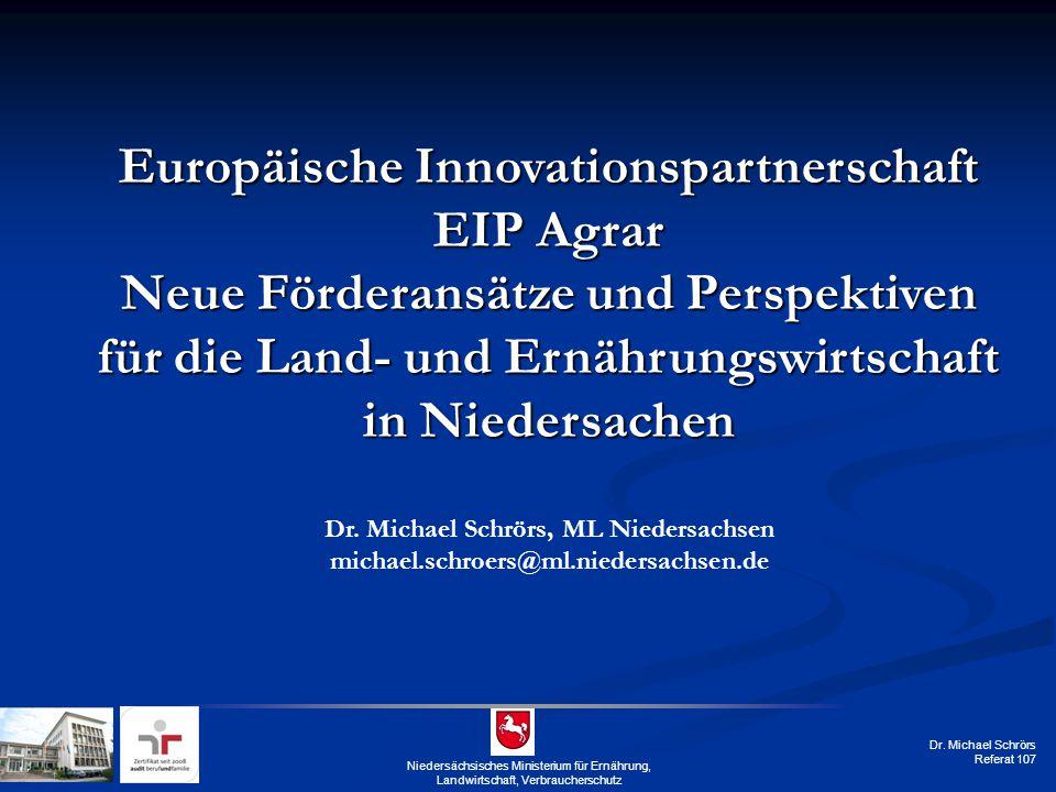 Dr. Michael Schrörs Referat 107 Niedersächsisches Ministerium für Ernährung, Landwirtschaft, Verbraucherschutz Europäische Innovationspartnerschaft EI