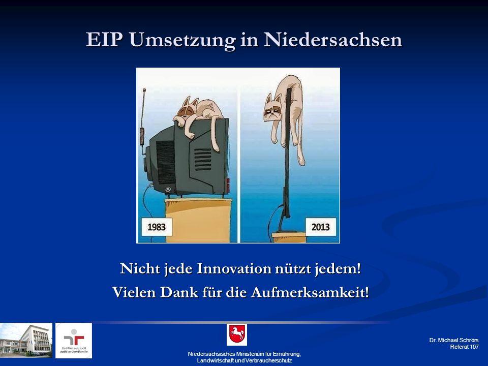 Dr. Michael Schrörs Referat 107 Niedersächsisches Ministerium für Ernährung, Landwirtschaft und Verbraucherschutz EIP Umsetzung in Niedersachsen Nicht
