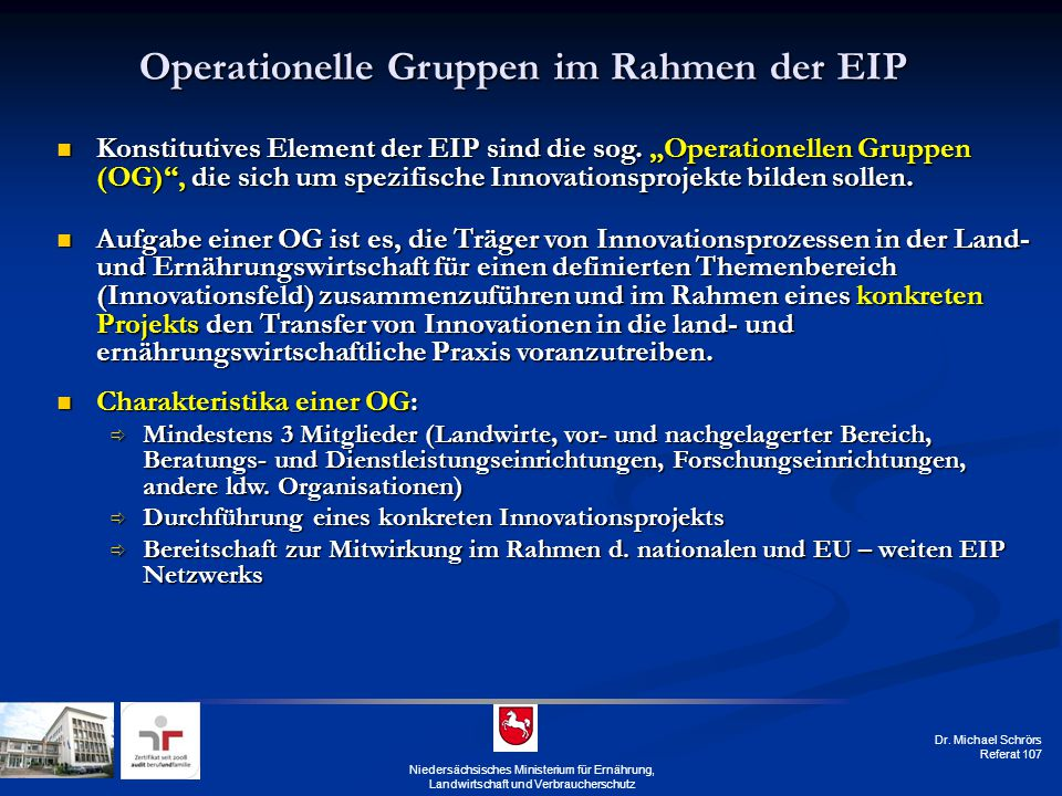 Dr. Michael Schrörs Referat 107 Niedersächsisches Ministerium für Ernährung, Landwirtschaft und Verbraucherschutz Operationelle Gruppen im Rahmen der